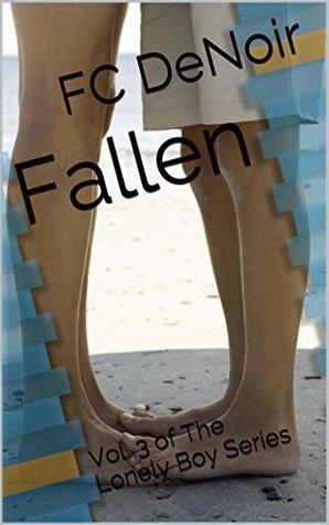 Fallen: Vol. 3 of The Lonely Boy Series  by  FC DeNoir