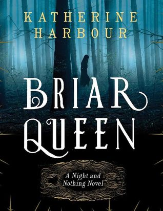 Briar Queen: A Night and Nothing Novel