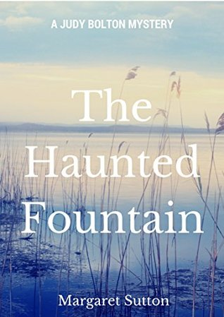 THE HAUNTED FOUNTAIN: A Judy Bolton Mystery Margaret Sutton