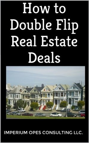 How to Double Flip Real Estate Deals  by  Imperium Opes Consulting LLC.