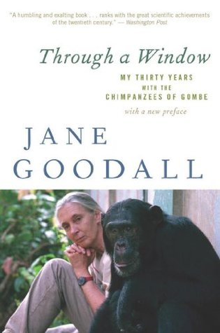 Through a Window: My Thirty Years with the Chimpanzees of Gombe  by  Jane Goodall