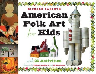 American Folk Art for Kids: With 21 Activities (For Kids series)  by  Richard Panchyk