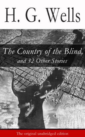 The Country of the Blind, and 32 Other Stories by H.G. Wells