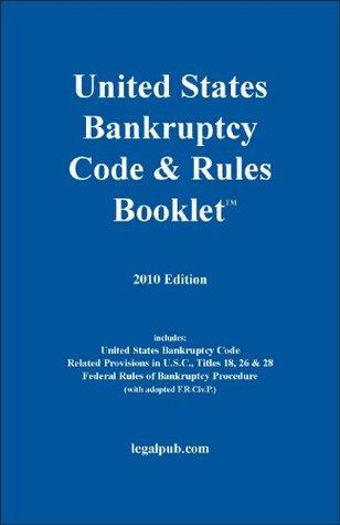 2010 U.S. Bankruptcy Code & Rules Booklet LegalPub.com