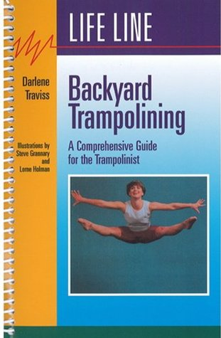 Backyard Trampolining: A Comprehensive Guide For The Trampolinist Darlene Traviss