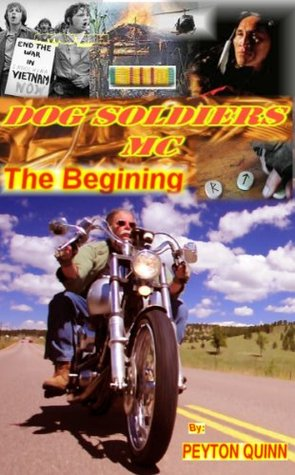 Dog Soldiers MC: The Begining Peyton Quinn