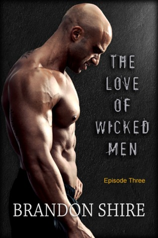 Release Day Book Review: The Love of Wicked Men (Episode 3) by Brandon Shire