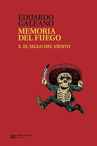 Memoria del fuego 3: El siglo del viento (Biblioteca Eduardo Galeano)  by  Eduardo Galeano