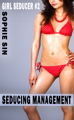 Seducing Management (Girl Seducer #2) Sophie Sin