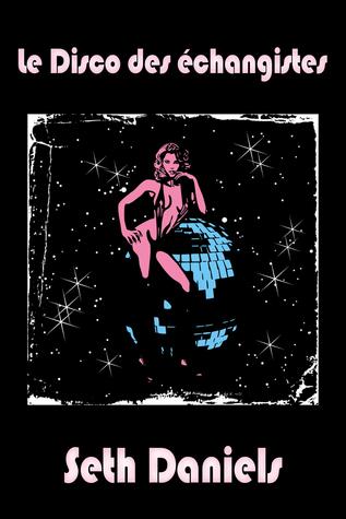 Le Disco des échangistes  by  Seth Daniels