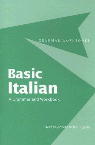 Basic Italian: A Grammar and Workbook (Grammar Workbooks) Stella Peyronel