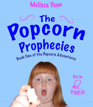 The Popcorn Prophecies  by  Melissa Yuan