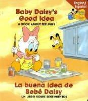 Baby Daisys Good Idea La buena idea de Bebe daisy (Babys First Disney Books English/Spanish)  by  Walt Disney Company
