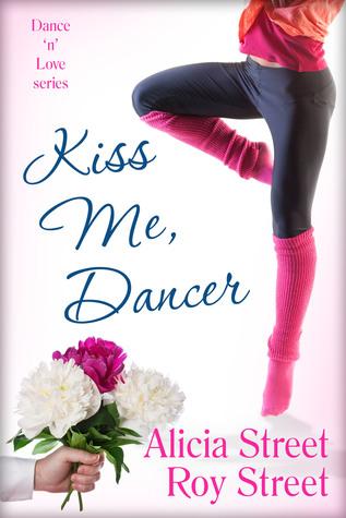 Kiss Me, Dancer (Book One Dance n Luv Series) Alicia & Roy Street