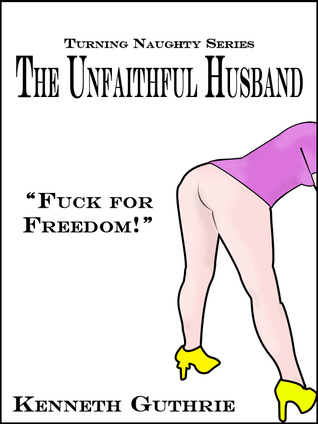 The Unfaithful Husband (Turning Naughty #2)  by  Kenneth Guthrie