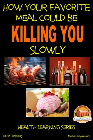 How Your Favorite Meal Could be Killing You Slowly  by  Colvin Nyakundi