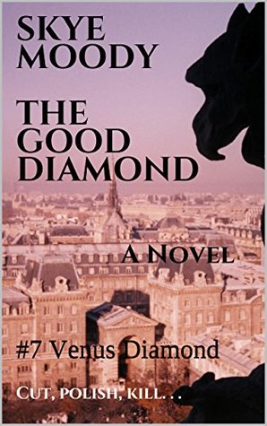 THE GOOD DIAMOND: A Novel (Venus Diamond Book 7)  by  Skye Moody