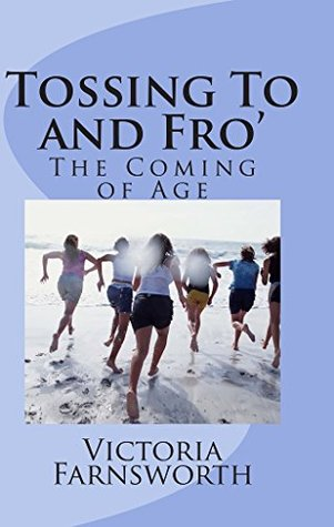 Tossing To and Fro: The Coming of Age (The Extraordinary Life of an Ordinary Woman Book 3) Victoria Farnsworth
