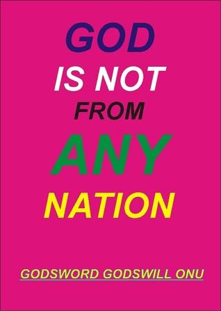 God Is Not from Any Nation Godsword Godswill Onu
