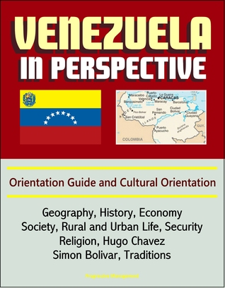 Venezuela in Perspective: Orientation Guide and Cultural Orientation: Geography, History, Economy, Society, Rural and Urban Life, Security, Religion, Hugo Chavez, Simon Bolivar, Traditions  by  Progressive Management