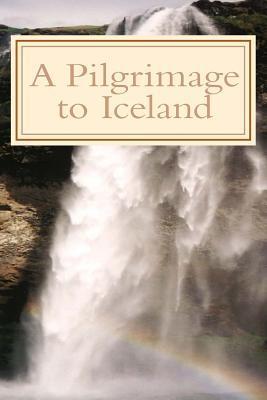 A Pilgrimage to Iceland John C. Wilhelmsson