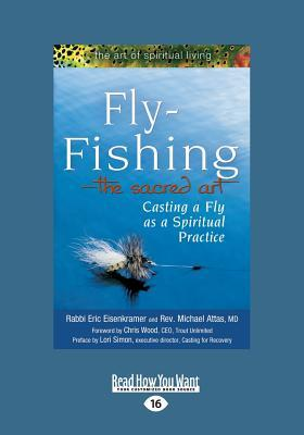 Fly-Fishing-The Sacred Art: Casting a Fly as a Spiritual Practice (Large Print 16pt) Attas Rabbi Eric Eisenkramer and REV Michael