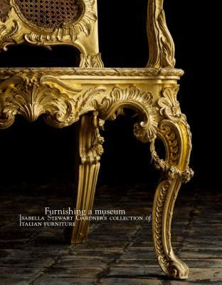 Furnishing a Museum: Isabella Stewart Gardners Collection of Italian Furniture  by  Fausto Calderai
