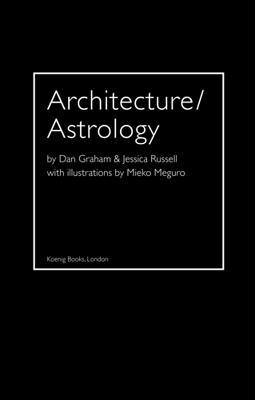 Architecture/Astrology: By Dan Graham and Jessica Russell Dan Graham