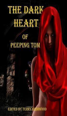 The Dark Heart of Peeping Tom Terry Grimwood