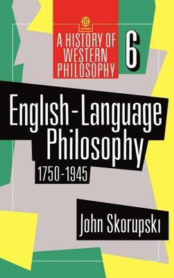English Language Philosophy, 1750 To 1945 John Skorupski