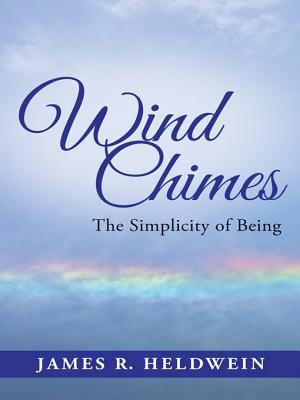 Wind Chimes: The Simplicity of Being  by  James R Heldwein
