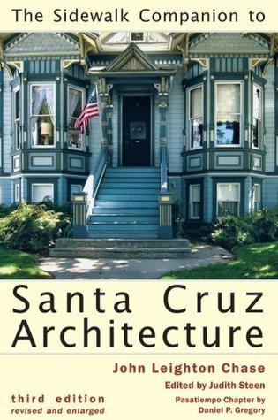 The Sidewalk Companion to Santa Cruz Architecture John Leighton Chase