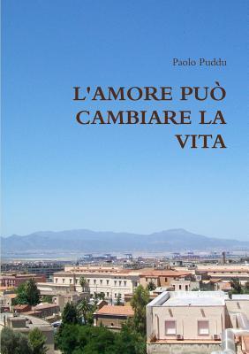 LAmore Puo Cambiare La Vita Paolo Puddu