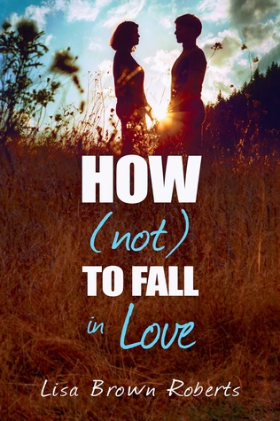 How (not) to Fall in Love by Lisa Brown Roberts