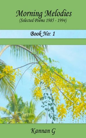 Morning Melodies (Selected Poems Book 1)  by  Kannan G