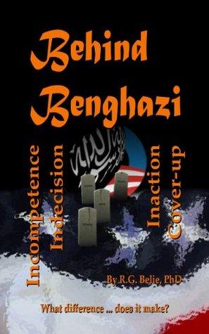 Behind Benghazi  by  R.G. Belie