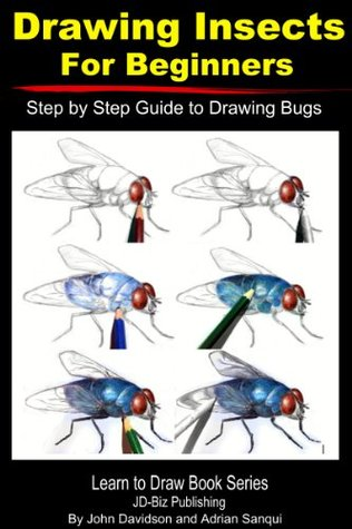 Drawing Insects For Beginners: Step  by  Step Guide to Drawing Bugs (Learn to Draw Book 39) by John Davidson