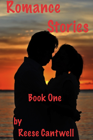 Romance Stories: Book One  by  Reese Cantwell