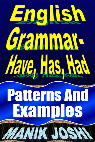 English Grammar- Have, Has, Had: Patterns and Examples  by  Manik Joshi