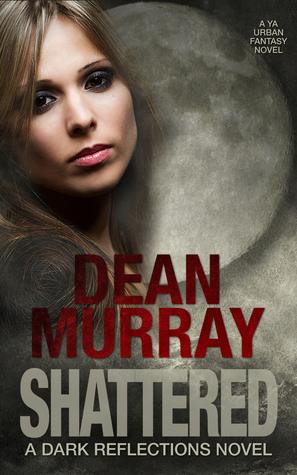 Shattered (Dark Reflections Volume 4) Dean Murray