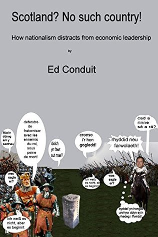 Scotland? No such country!: How nationalism distracts from economic leadership  by  Ed Conduit