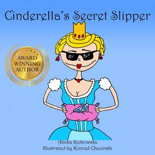 Cinderella's Secret Slipper by Alinka Rutkowska