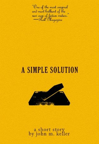 A Simple Solution  by  John M. Keller
