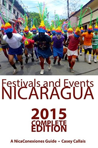 Festivals and Events Nicaragua: 2015 Complete Edition Casey Callais