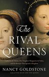 The Rival Queens: Catherine de' Medici, Her Daughter Marguerite de Valois, and the Betrayal that Ignited a Kingdom