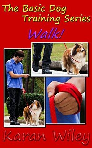 Walk! (The Basic Dog Training Series) Karan Wiley