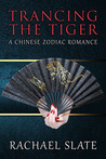 Trancing the Tiger (Chinese Zodiac Romance, #1)