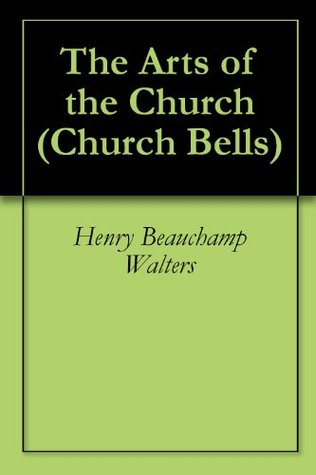 The Arts of the Church Henry Beauchamp Walters