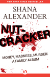 Nutcracker: Money, Madness, Murder: A Family Album