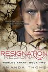 Resignation (Worlds Apart #2)